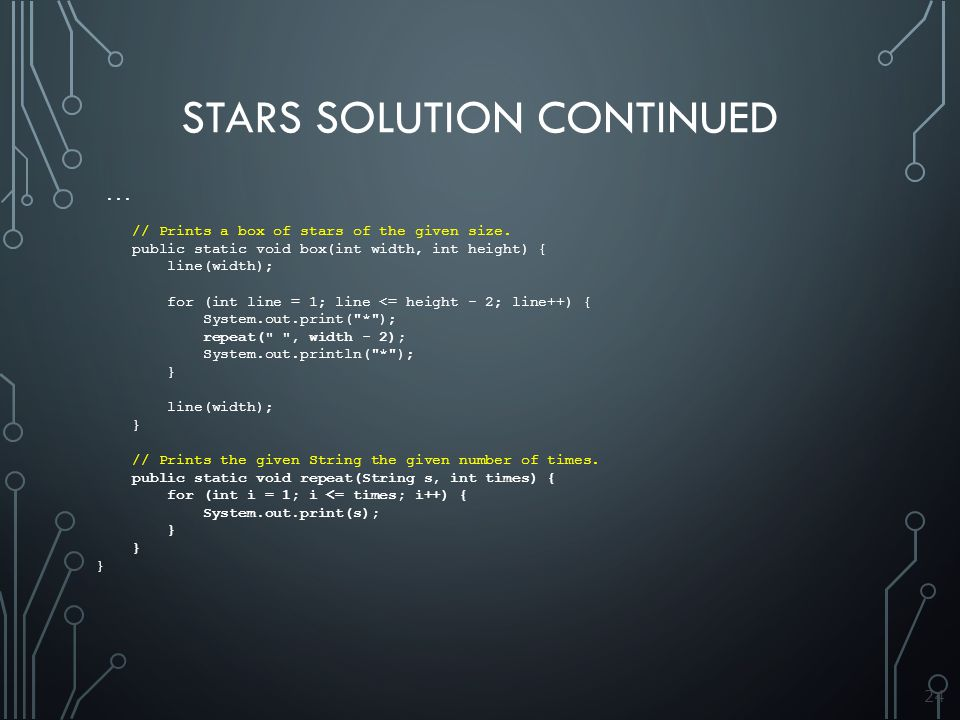 24 STARS SOLUTION CONTINUED... // Prints a box of stars of the given size.