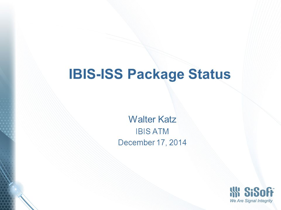 IBIS-ISS Package Status Walter Katz IBIS ATM December 17, 2014