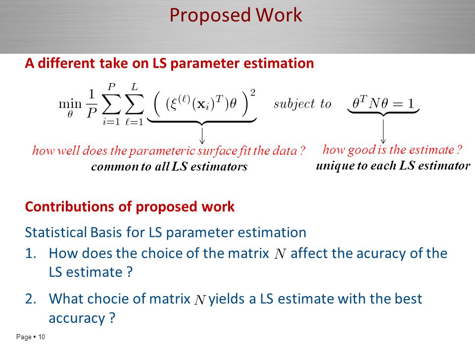 Page  10 Proposed Work A different take on LS parameter estimation how well does the parameteric surface fit the data .