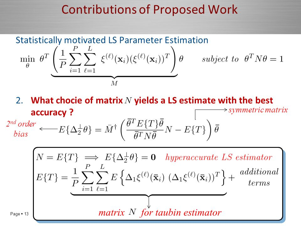 Page  13 Contributions of Proposed Work Statistically motivated LS Parameter Estimation 2.What chocie of matrix yields a LS estimate with the best accuracy .