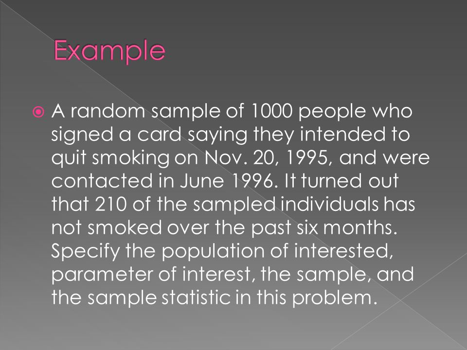  A random sample of 1000 people who signed a card saying they intended to quit smoking on Nov. 20, 1995, and were contacted in June 1996. It turned o