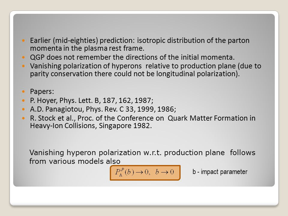Earlier (mid-eighties) prediction: isotropic distribution of the parton momenta in the plasma rest frame.