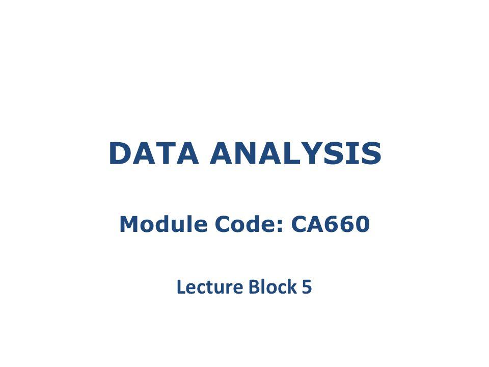 DATA ANALYSIS Module Code: CA660 Lecture Block 5