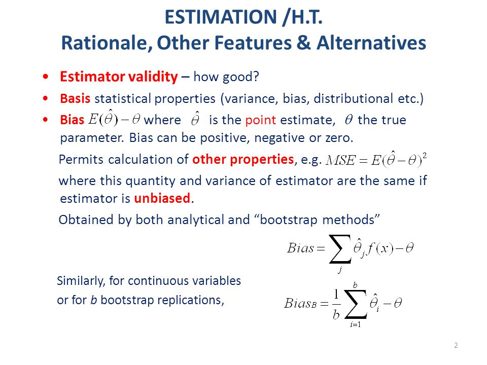 2 Estimator validity – how good? Basis statistical properties (variance, bias, distributional etc.) Bias where is the point estimate,  the true param