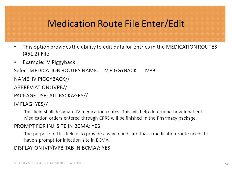 VETERANS HEALTH ADMINISTRATION Medication Route File Enter/Edit This option provides the ability to edit data for entries in the MEDICATION ROUTES (#5