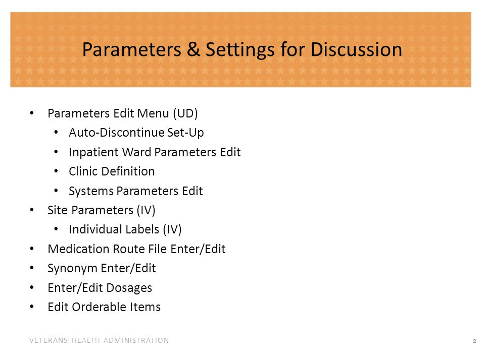 VETERANS HEALTH ADMINISTRATION Parameter Menu Edit (UD) Auto-Discontinue Set-Up Description: This allows the site to determine if patients Inpatient Medications (IV and Unit Dose) orders are d/c d when the patient is transferred between wards, between services, or to authorized absence.