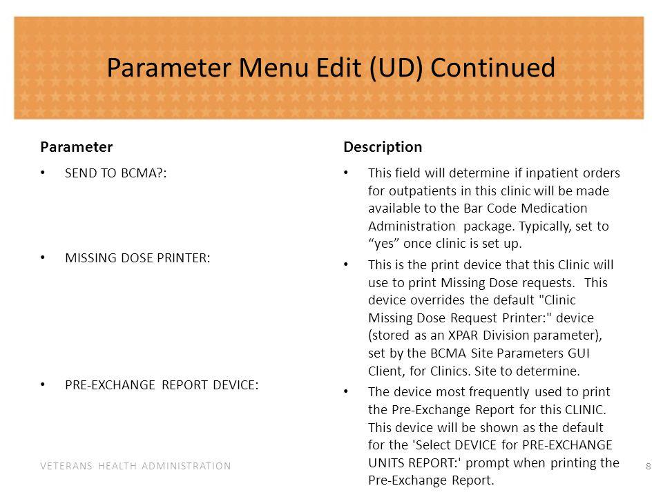 VETERANS HEALTH ADMINISTRATION Parameter Menu Edit (UD) Continued Parameter SEND TO BCMA?: MISSING DOSE PRINTER: PRE-EXCHANGE REPORT DEVICE: Descripti