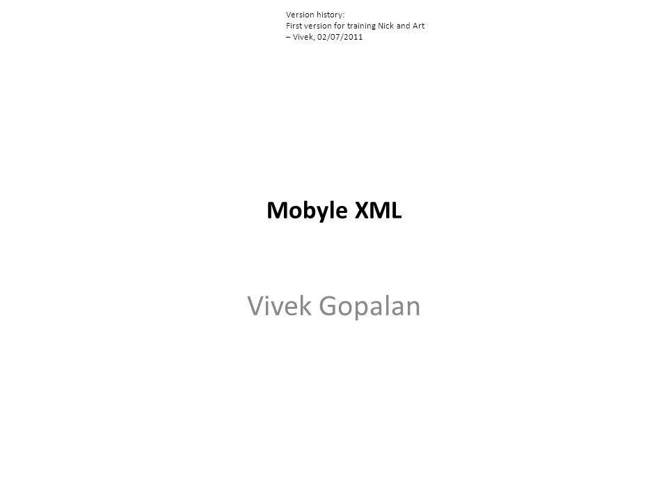 Mobyle XML Vivek Gopalan Version history: First version for training Nick and Art – Vivek, 02/07/2011