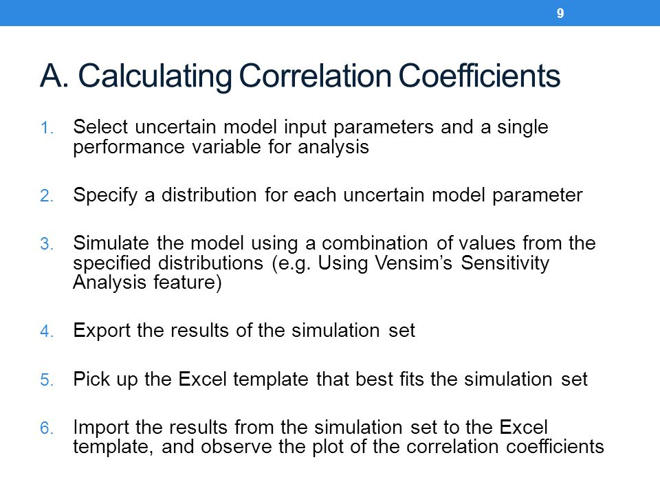 A. Calculating Correlation Coefficients 1. Select uncertain model input parameters and a single performance variable for analysis 2. Specify a distrib