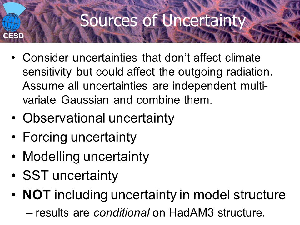 CESD Sources of Uncertainty Consider uncertainties that don't affect climate sensitivity but could affect the outgoing radiation.