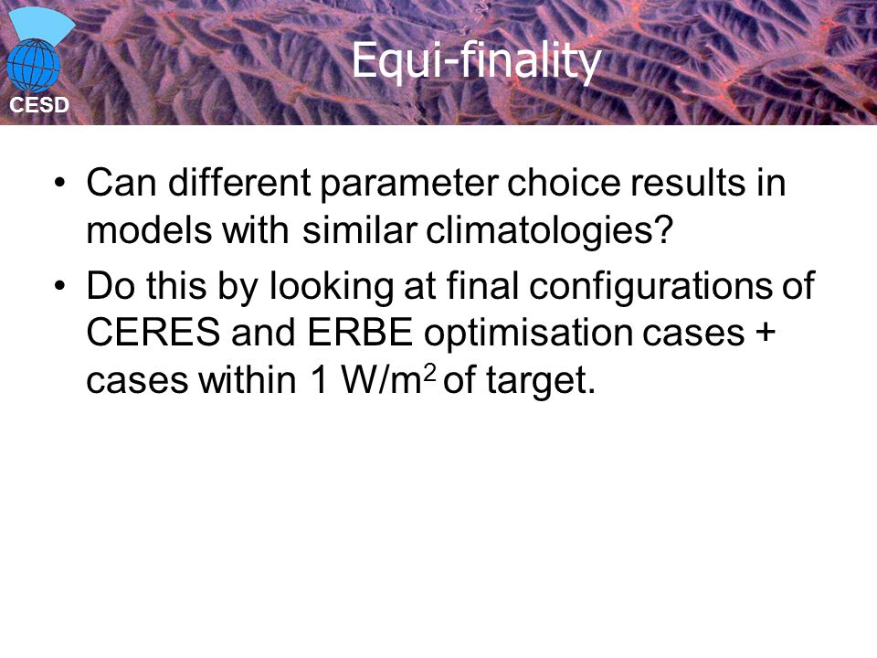 CESD Equi-finality Can different parameter choice results in models with similar climatologies.