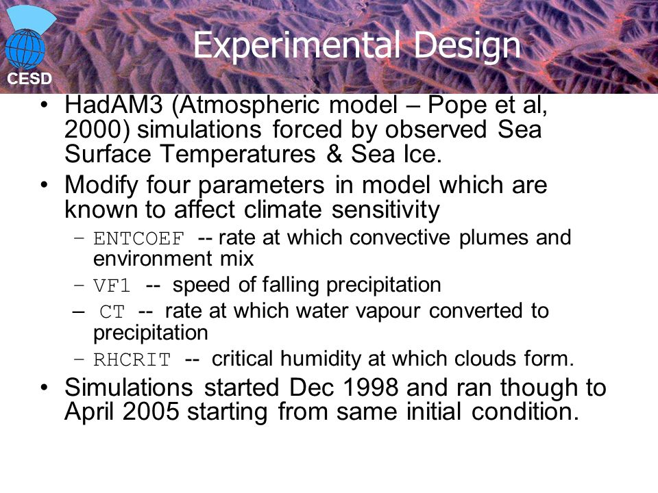 CESD Experimental Design HadAM3 (Atmospheric model – Pope et al, 2000) simulations forced by observed Sea Surface Temperatures & Sea Ice.