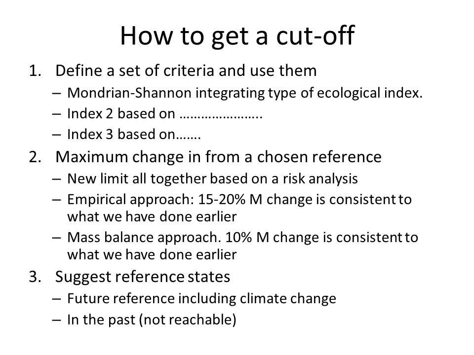 How to get a cut-off 1.Define a set of criteria and use them – Mondrian-Shannon integrating type of ecological index.