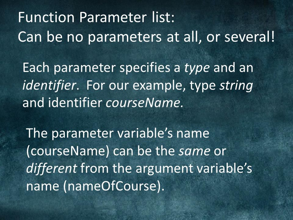 Function Parameter list: Can be no parameters at all, or several.