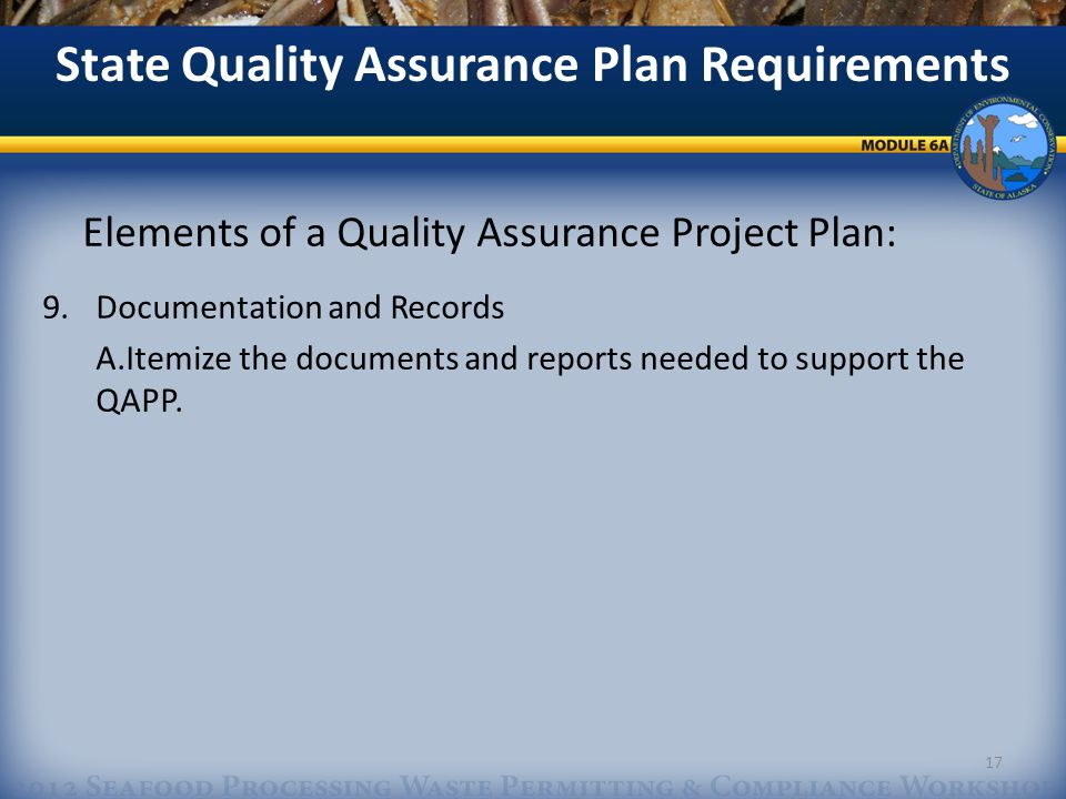 Elements of a Quality Assurance Project Plan: 9.Documentation and Records A.Itemize the documents and reports needed to support the QAPP.