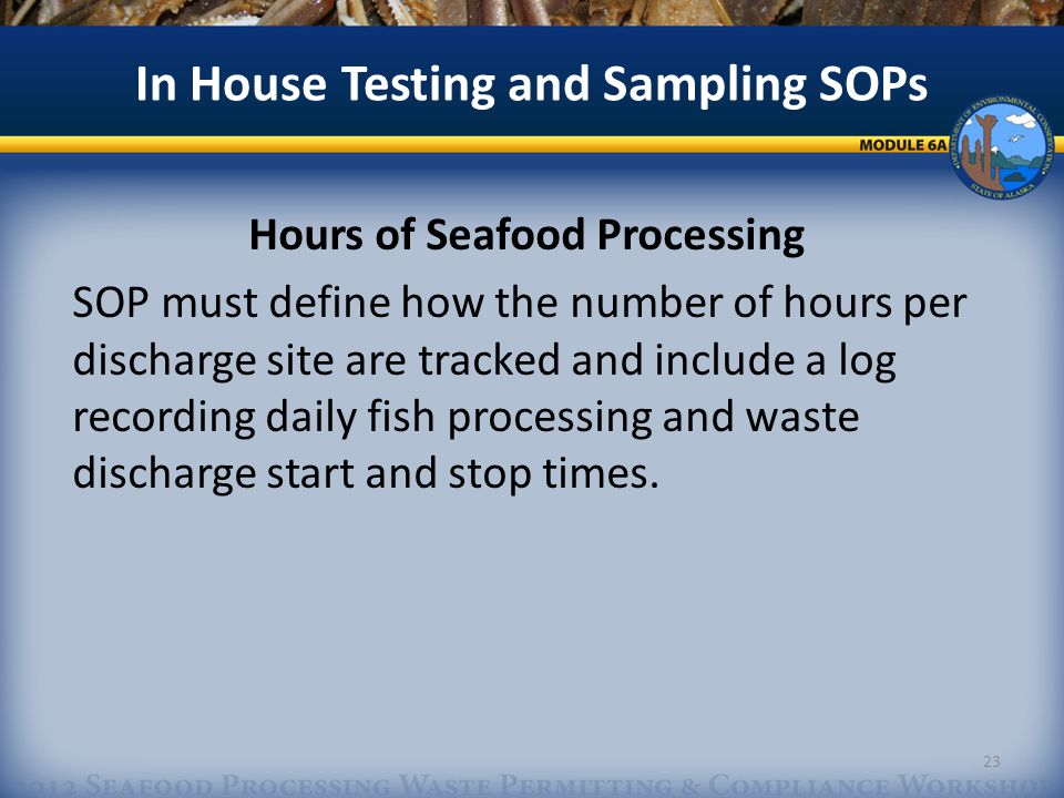 Hours of Seafood Processing SOP must define how the number of hours per discharge site are tracked and include a log recording daily fish processing and waste discharge start and stop times.