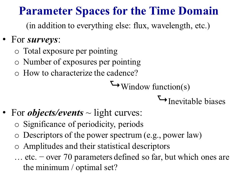 Parameter Spaces for the Time Domain For surveys: o Total exposure per pointing o Number of exposures per pointing o How to characterize the cadence.