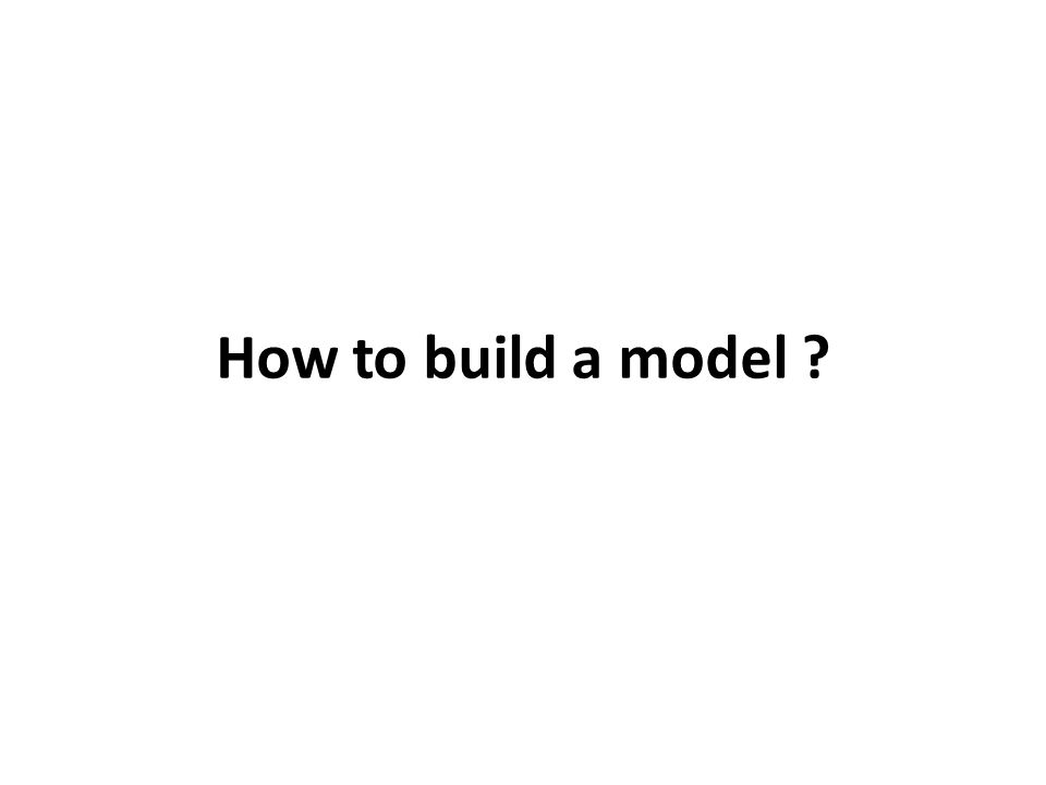 How to build a model ?