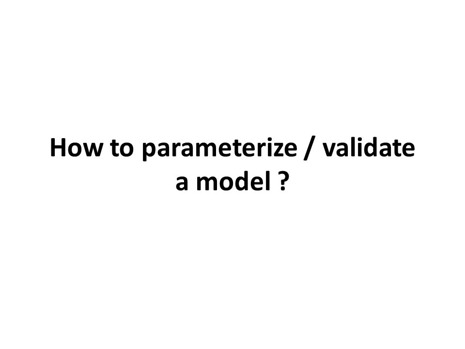 How to parameterize / validate a model