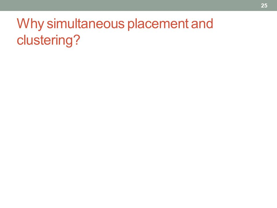 Why simultaneous placement and clustering 25