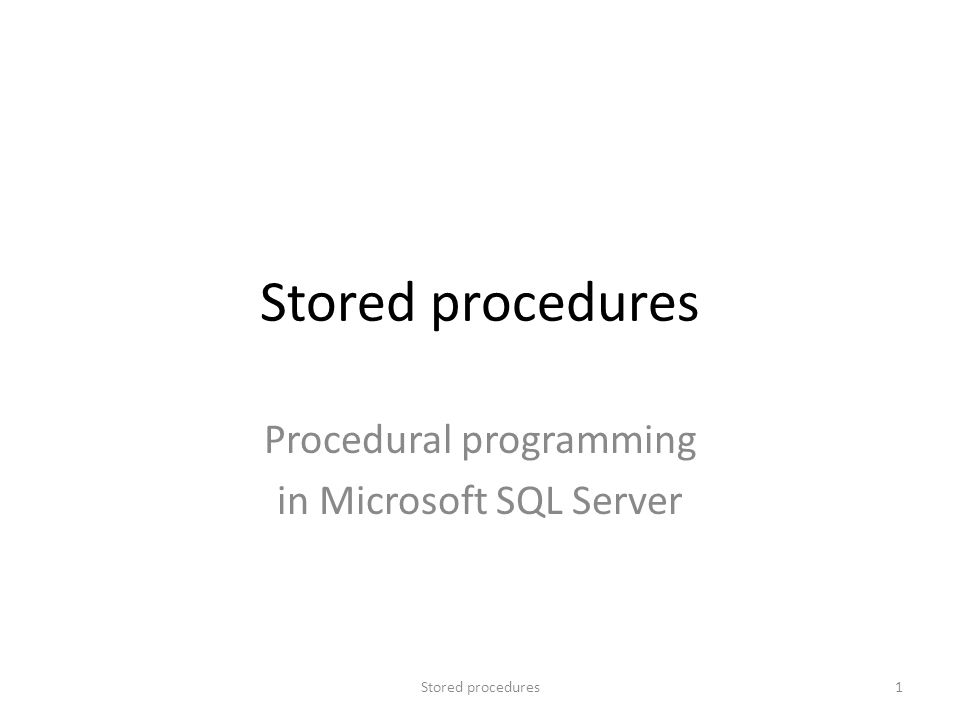 Stored procedures Procedural programming in Microsoft SQL Server 1Stored procedures