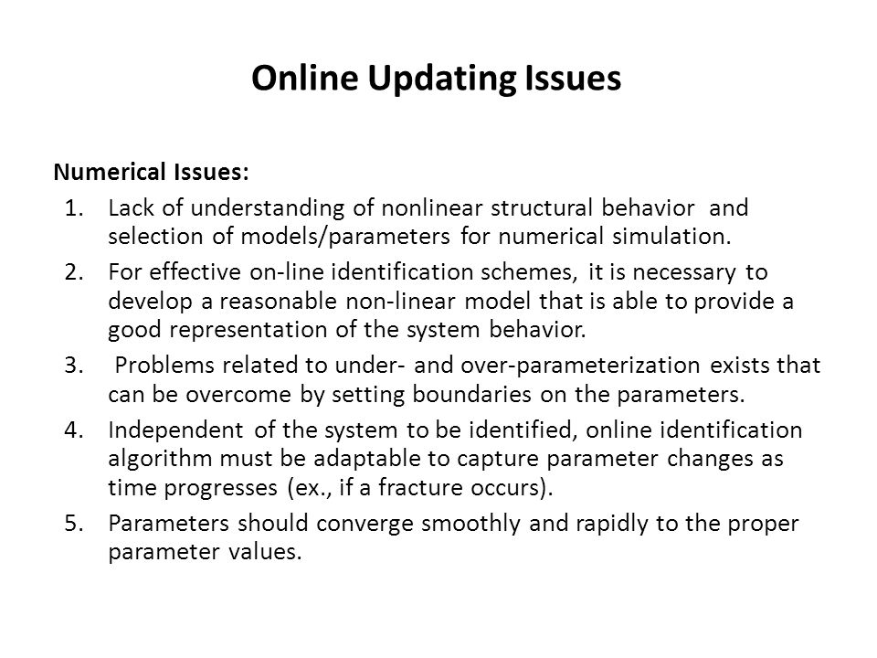 Online Updating Issues Numerical Issues: 1.Lack of understanding of nonlinear structural behavior and selection of models/parameters for numerical simulation.