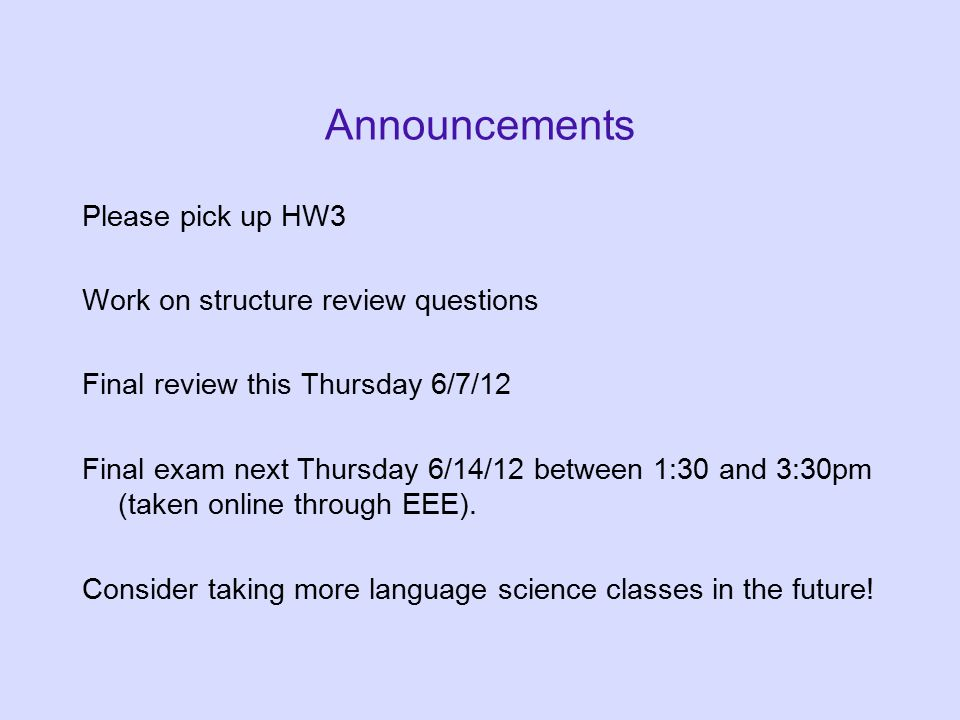 Announcements Please pick up HW3 Work on structure review questions Final review this Thursday 6/7/12 Final exam next Thursday 6/14/12 between 1:30 and 3:30pm (taken online through EEE).