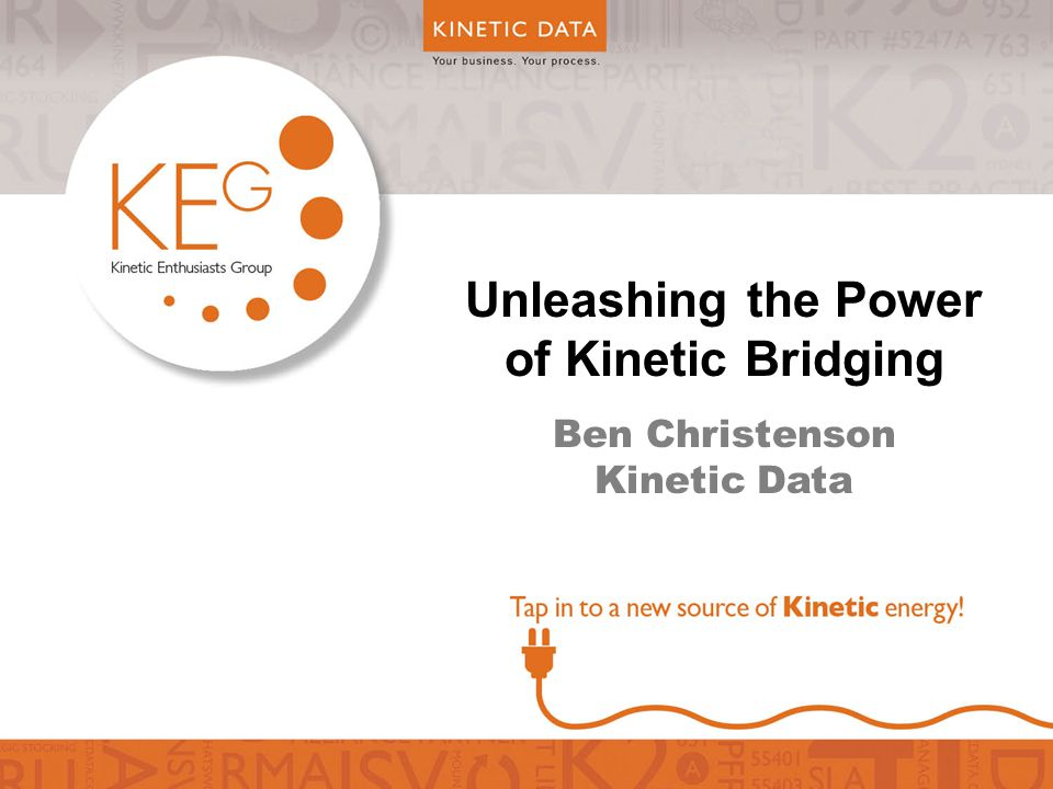 Unleashing the Power of Kinetic Bridging Ben Christenson Kinetic Data