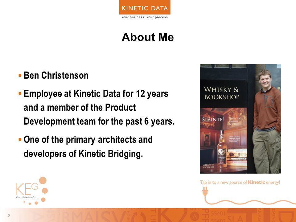 2 2 About Me  Ben Christenson  Employee at Kinetic Data for 12 years and a member of the Product Development team for the past 6 years.
