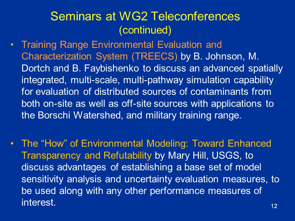 12 Seminars at WG2 Teleconferences (continued) Training Range Environmental Evaluation and Characterization System (TREECS) by B.