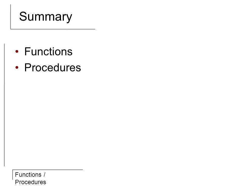 Functions / Procedures Summary Functions Procedures