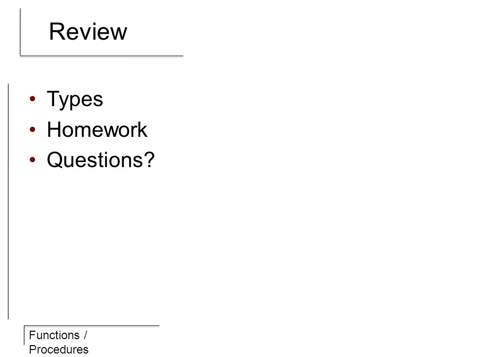 Functions / Procedures Review Types Homework Questions