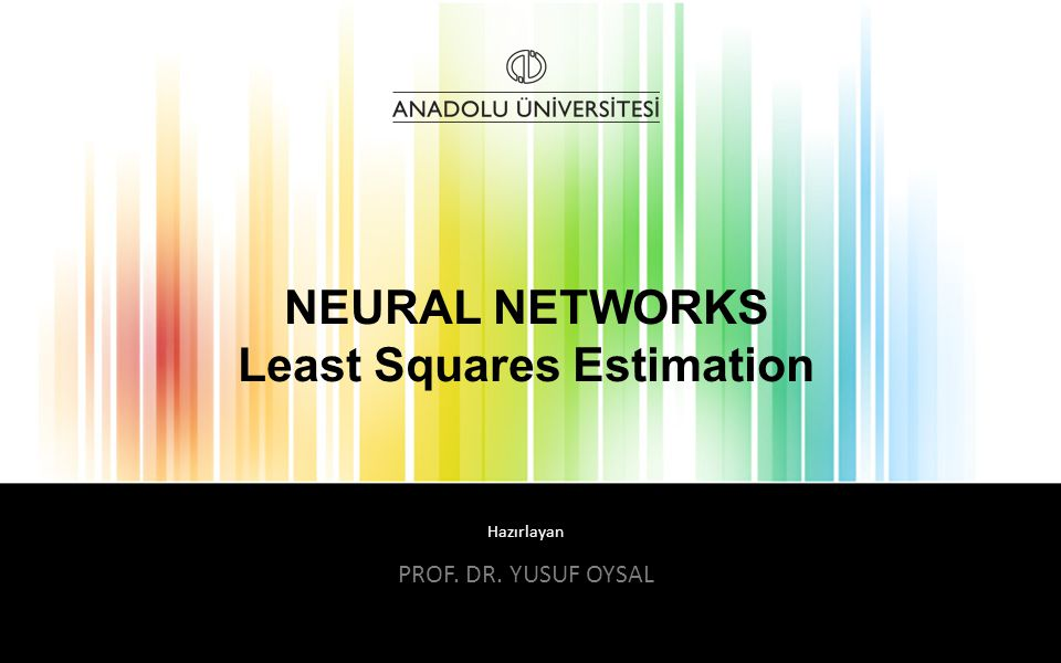 System Identification NEURAL NETWORKS – Least Squares Estimation Goal Determine a mathematical model for an unknown system (or target system) by observing its input- output data pairs Purposes To predict a system's behavior, as in time series prediction & weather forecasting To explain the interactions & relationships between inputs & outputs of a system Example: Find a line that represent the best linear relationship: b = ax 2