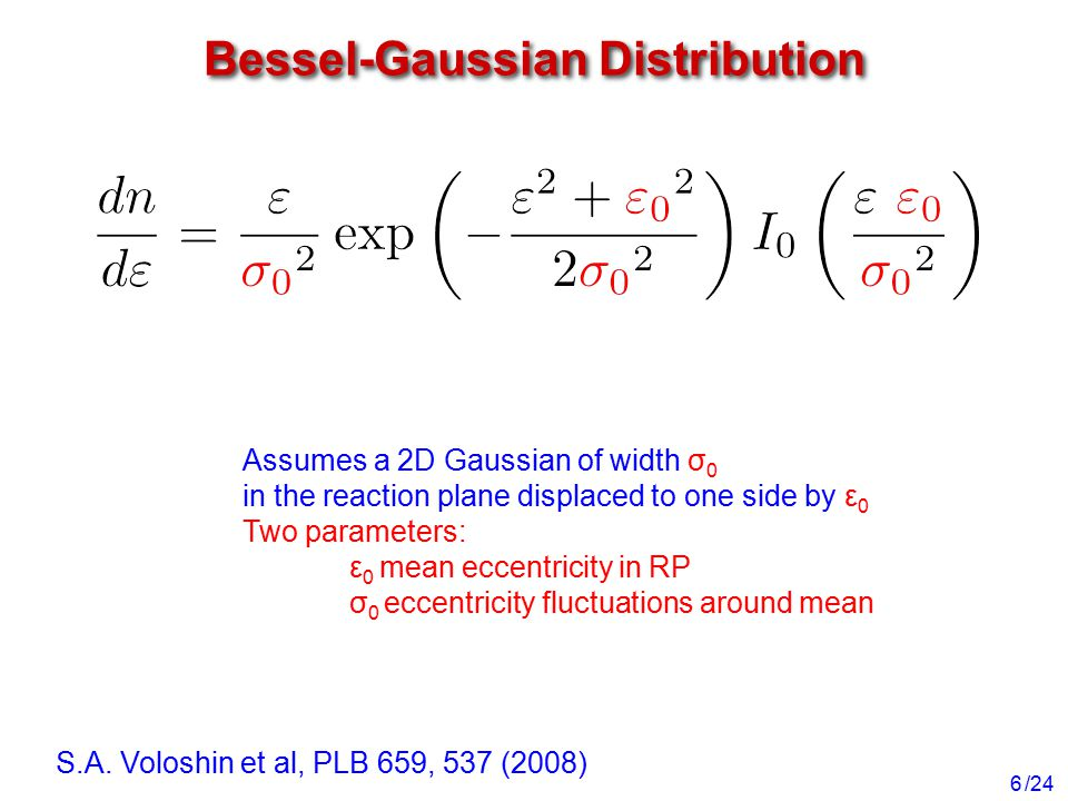 /24 Bessel-Gaussian Distribution 6 Assumes a 2D Gaussian of width σ 0 in the reaction plane displaced to one side by ε 0 Two parameters: ε 0 mean ecce