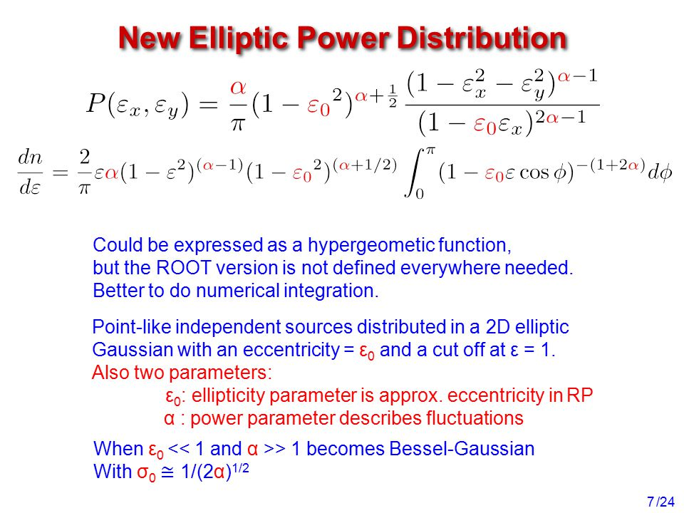 /24 New Elliptic Power Distribution 7 Could be expressed as a hypergeometic function, but the ROOT version is not defined everywhere needed.