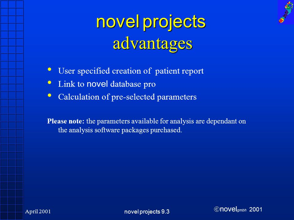  novel gmbh 2001 April 2001novel projects 9.3 novel projects advantages User specified creation of patient report Link to novel database pro Calculation of pre-selected parameters Please note: the parameters available for analysis are dependant on the analysis software packages purchased.