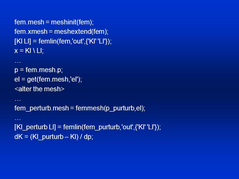 fem.mesh = meshinit(fem); fem.xmesh = meshextend(fem); [Kl Ll] = femlin(fem,'out',{'Kl' 'Ll'}); x = Kl \ Ll; … p = fem.mesh.p; el = get(fem.mesh,'el')