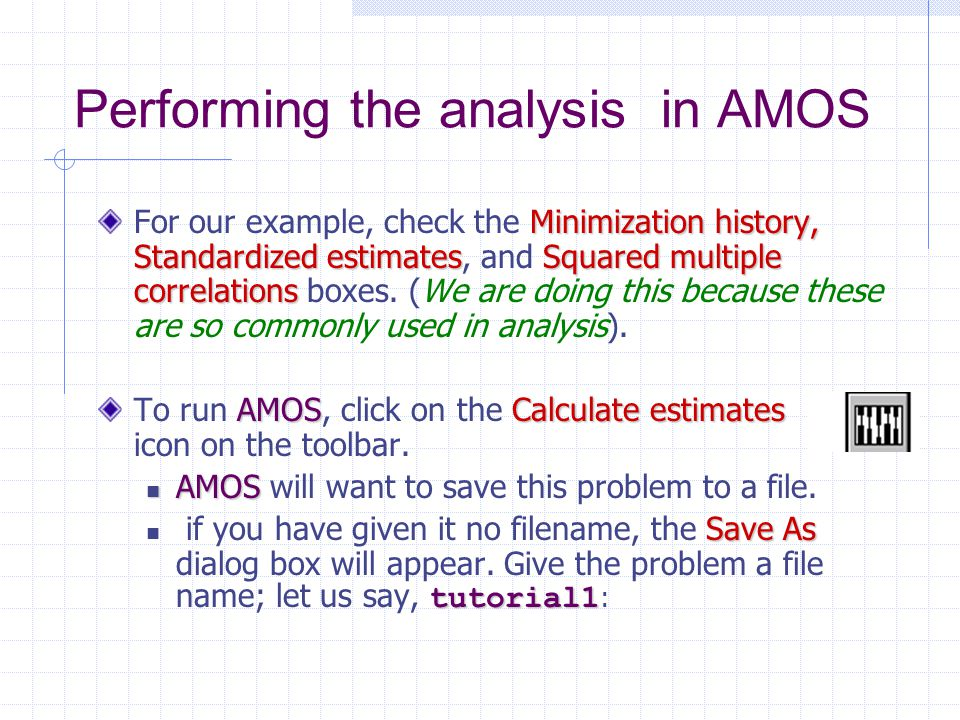 Performing the analysis in AMOS Minimization history, Standardized estimatesSquared multiple correlations For our example, check the Minimization hist