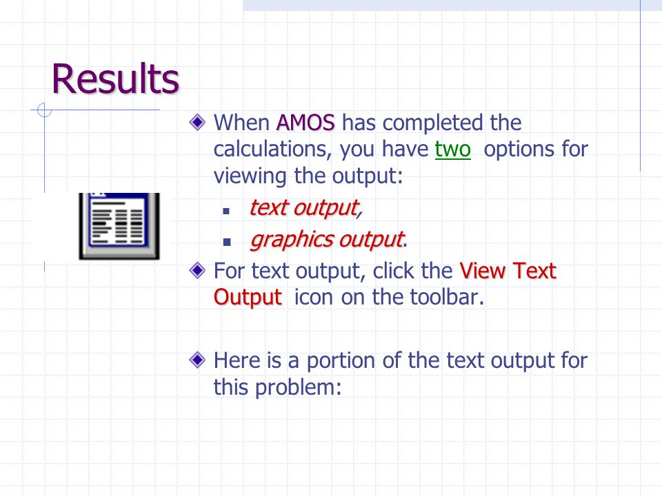 Results AMOS When AMOS has completed the calculations, you have two options for viewing the output: text output text output, graphics output graphics
