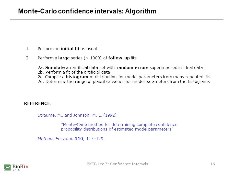 BKEB Lec 7: Confidence Intervals16 Monte-Carlo confidence intervals: Algorithm 1.Perform an initial fit as usual 2.Perform a large series (> 1000) of follow-up fits 2a.