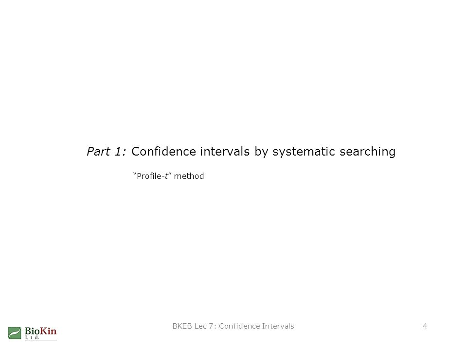 BKEB Lec 7: Confidence Intervals4 Part 1: Confidence intervals by systematic searching Profile-t method