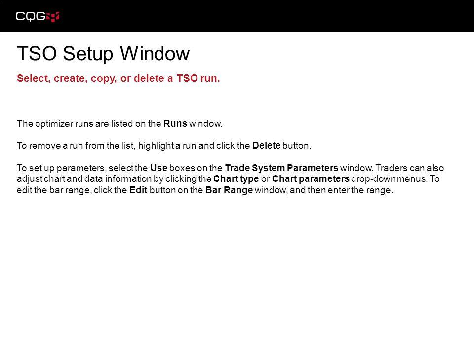 TSO Setup Window Select, create, copy, or delete a TSO run.