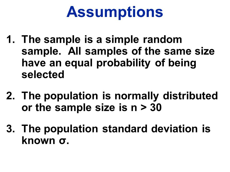 Assumptions 1.The sample is a simple random sample.