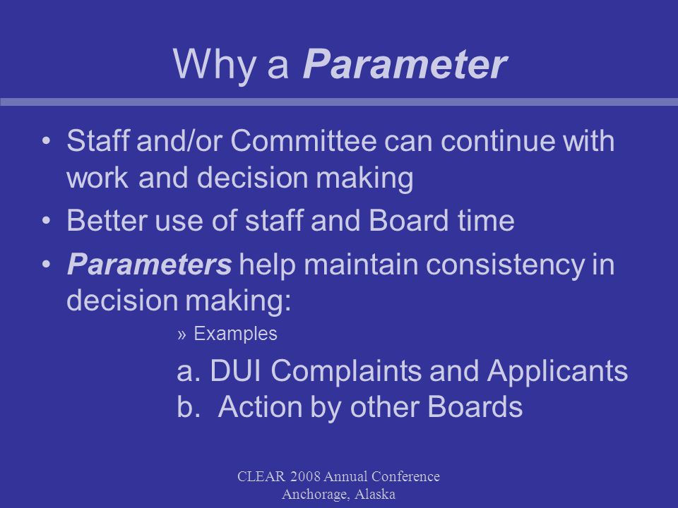 Why a Parameter Staff and/or Committee can continue with work and decision making Better use of staff and Board time Parameters help maintain consistency in decision making: »Examples a.