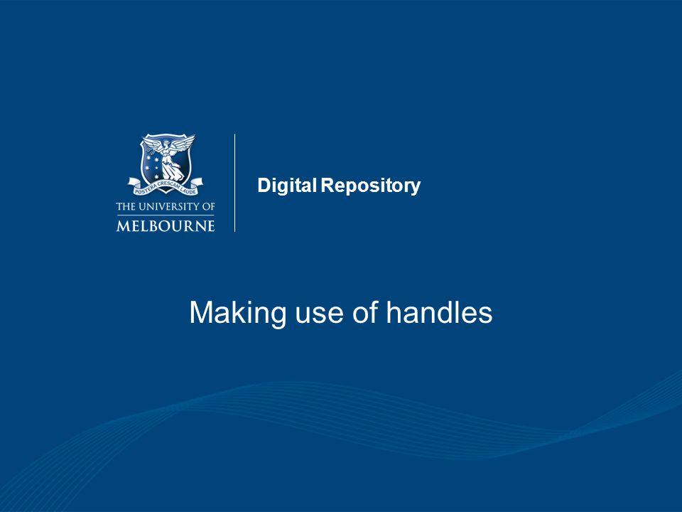 Generating Handles Creation of handle using: –Meditor > Object Services > Create URN –WebIngest Module –Meditor Management > Maintenance > Generate Persistent Identifier handle 10187/2468
