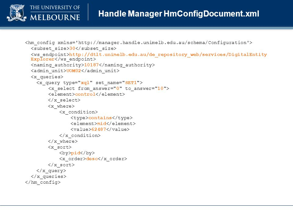 Handle Manager HmConfigDocument.xml 30 http://dtlt.unimelb.edu.au/de_repository_web/services/DigitalEntity Explorer 10187 UOM02 control contains mid 62487 pid desc