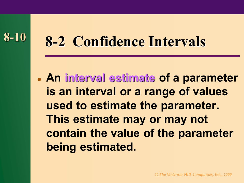 © The McGraw-Hill Companies, Inc., 2000 8-10 8-2 Confidence Intervals interval estimate An interval estimate of a parameter is an interval or a range