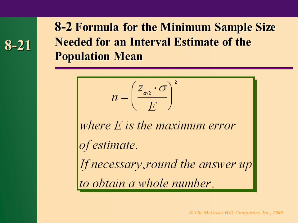 © The McGraw-Hill Companies, Inc., 2000 8-21 8-2 Formula for the Minimum Sample Size Needed for an Interval Estimate of the Population Mean