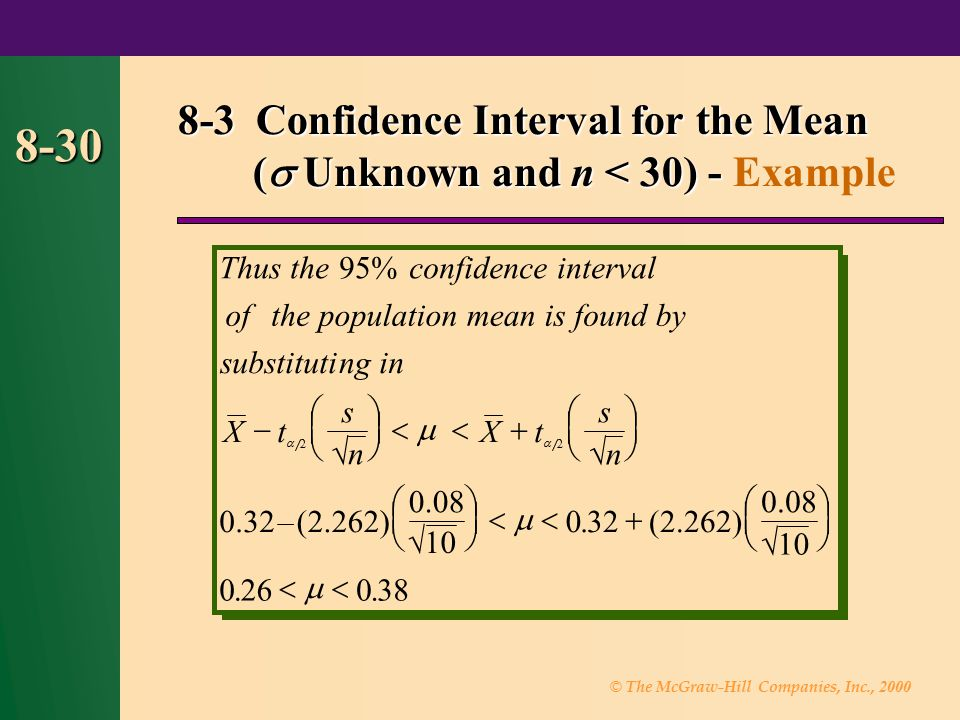 © The McGraw-Hill Companies, Inc., 2000 8-30 8-3 Confidence Interval for the Mean (  Unknown and n < 30) - 8-3 Confidence Interval for the Mean (  U