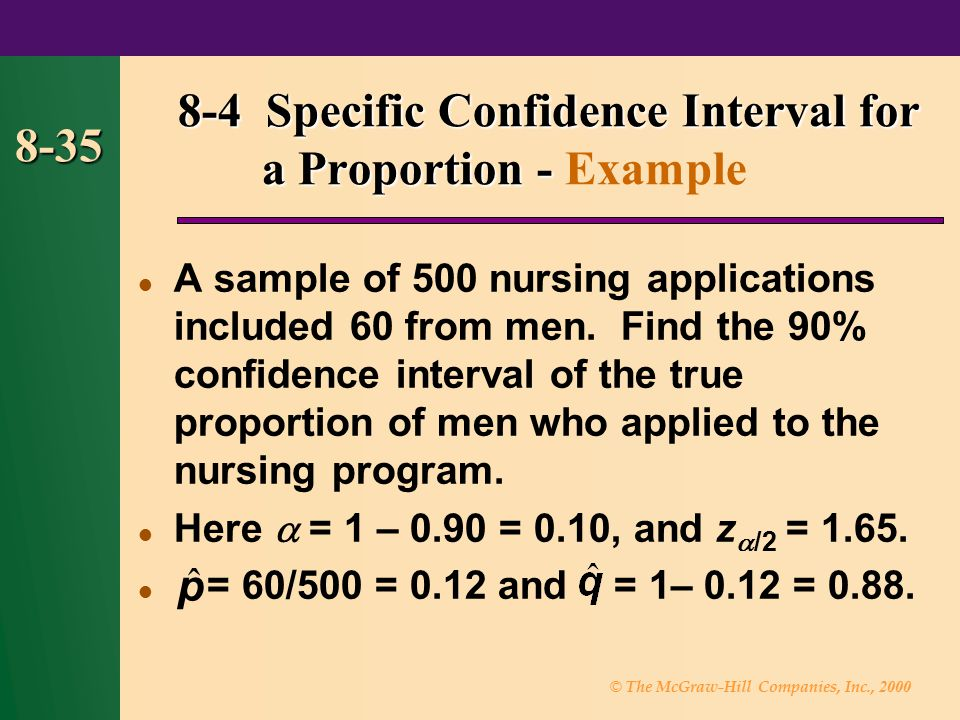 © The McGraw-Hill Companies, Inc., 2000 8-35 A sample of 500 nursing applications included 60 from men.